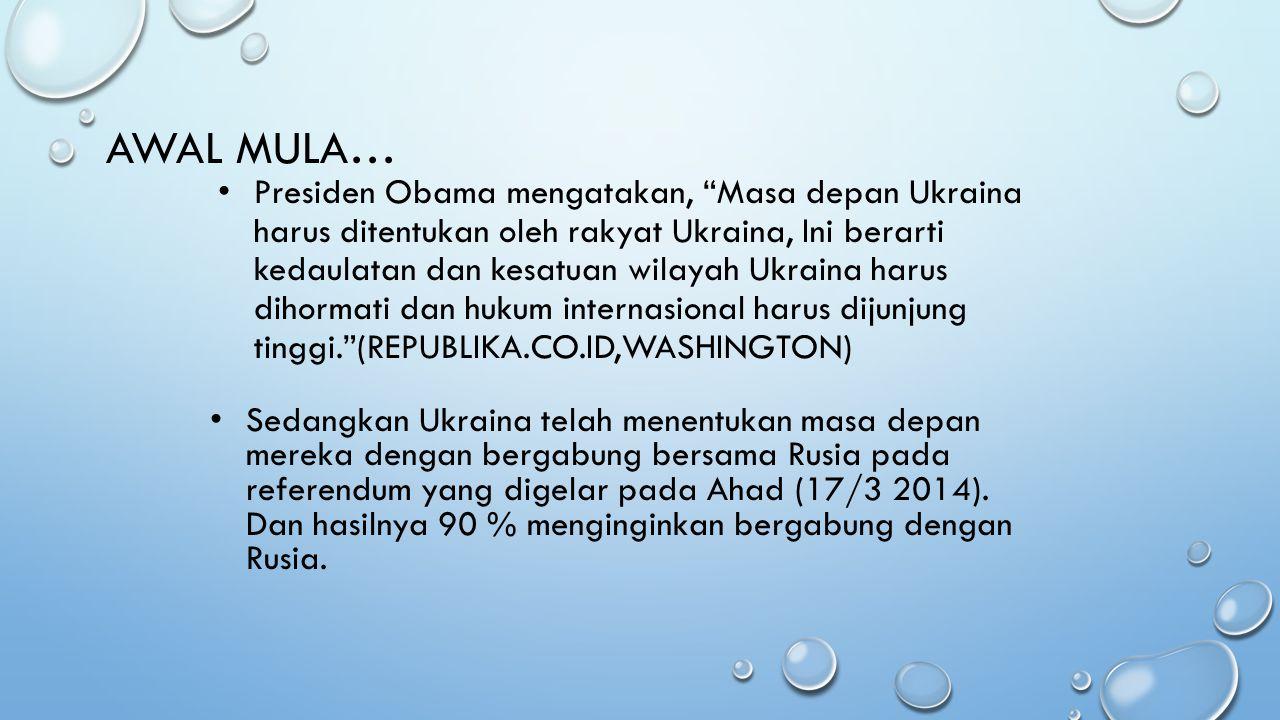 AWAL MULA… S edangkan Ukraina telah menentukan masa depan mereka dengan bergabung bersama Rusia pada referendum yang digelar pada Ahad (17/3 2014). Da