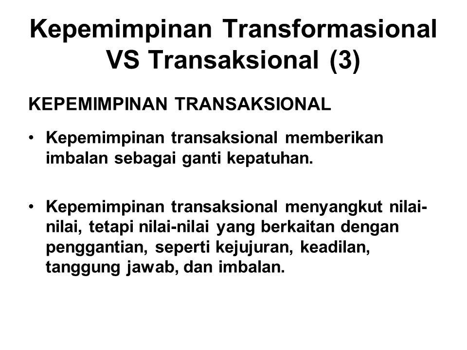 Kepemimpinan Transformasional VS Transaksional (3) KEPEMIMPINAN TRANSAKSIONAL Kepemimpinan transaksional memberikan imbalan sebagai ganti kepatuhan.