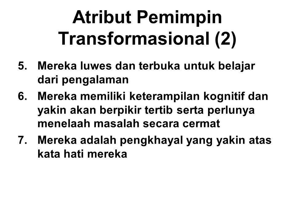 Atribut Pemimpin Transformasional (2) 5.Mereka luwes dan terbuka untuk belajar dari pengalaman 6.Mereka memiliki keterampilan kognitif dan yakin akan berpikir tertib serta perlunya menelaah masalah secara cermat 7.Mereka adalah pengkhayal yang yakin atas kata hati mereka