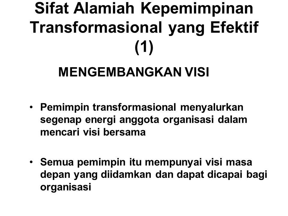 Sifat Alamiah Kepemimpinan Transformasional yang Efektif (1) MENGEMBANGKAN VISI Pemimpin transformasional menyalurkan segenap energi anggota organisasi dalam mencari visi bersama Semua pemimpin itu mempunyai visi masa depan yang diidamkan dan dapat dicapai bagi organisasi
