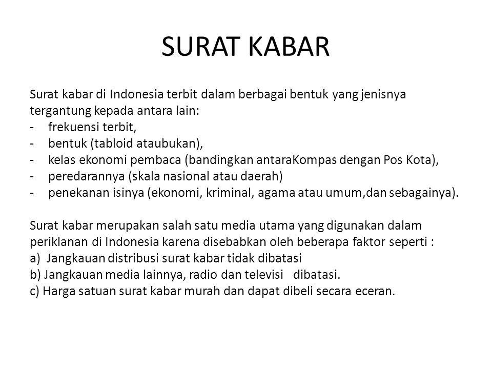 SURAT KABAR Surat kabar di Indonesia terbit dalam berbagai bentuk yang jenisnya tergantung kepada antara lain: -frekuensi terbit, -bentuk (tabloid ata