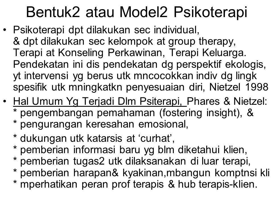Bentuk2 atau Model2 Psikoterapi Psikoterapi dpt dilakukan sec individual, & dpt dilakukan sec kelompok at group therapy, Terapi at Konseling Perkawina