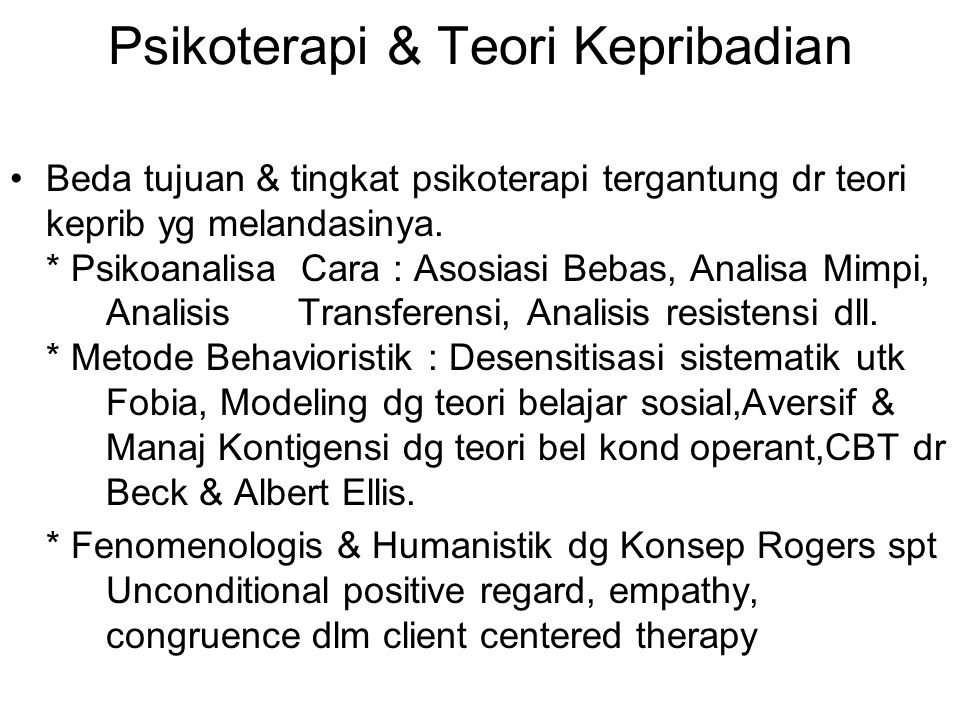 Psikoterapi & Teori Kepribadian Beda tujuan & tingkat psikoterapi tergantung dr teori keprib yg melandasinya. * Psikoanalisa Cara : Asosiasi Bebas, An