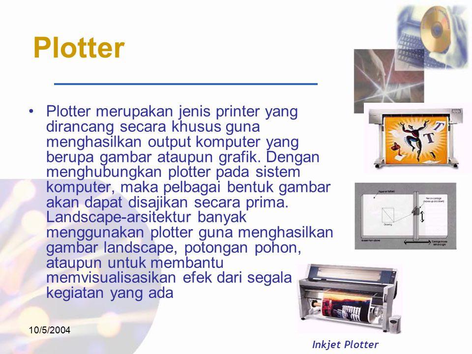 10/5/2004 Plotter Plotter merupakan jenis printer yang dirancang secara khusus guna menghasilkan output komputer yang berupa gambar ataupun grafik.