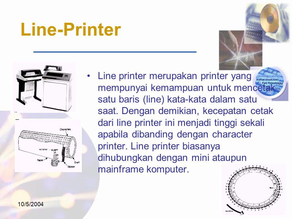 10/5/2004 Line-Printer Line printer merupakan printer yang mempunyai kemampuan untuk mencetak satu baris (line) kata-kata dalam satu saat.