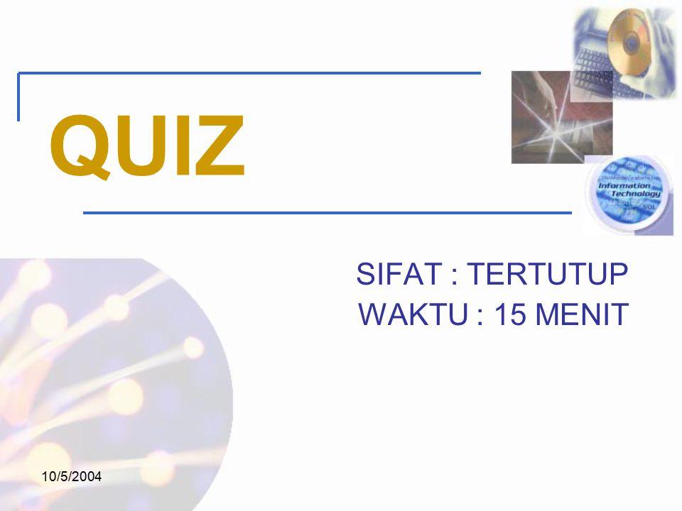 10/5/2004 QUIZ SIFAT : TERTUTUP WAKTU : 15 MENIT