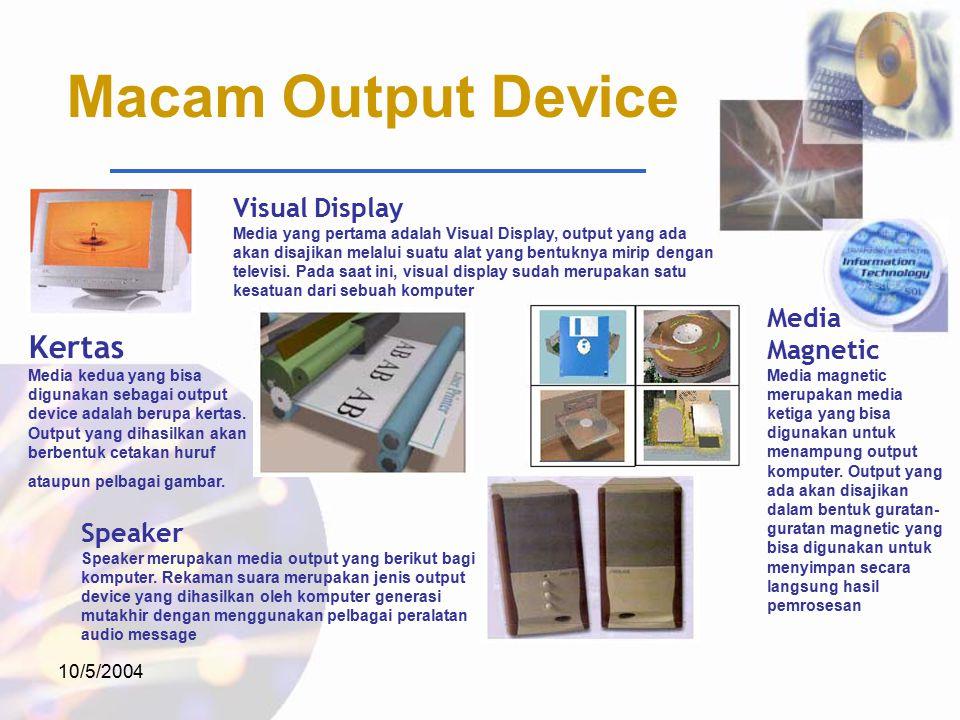 10/5/2004 Macam Output Device Visual Display Media yang pertama adalah Visual Display, output yang ada akan disajikan melalui suatu alat yang bentuknya mirip dengan televisi.