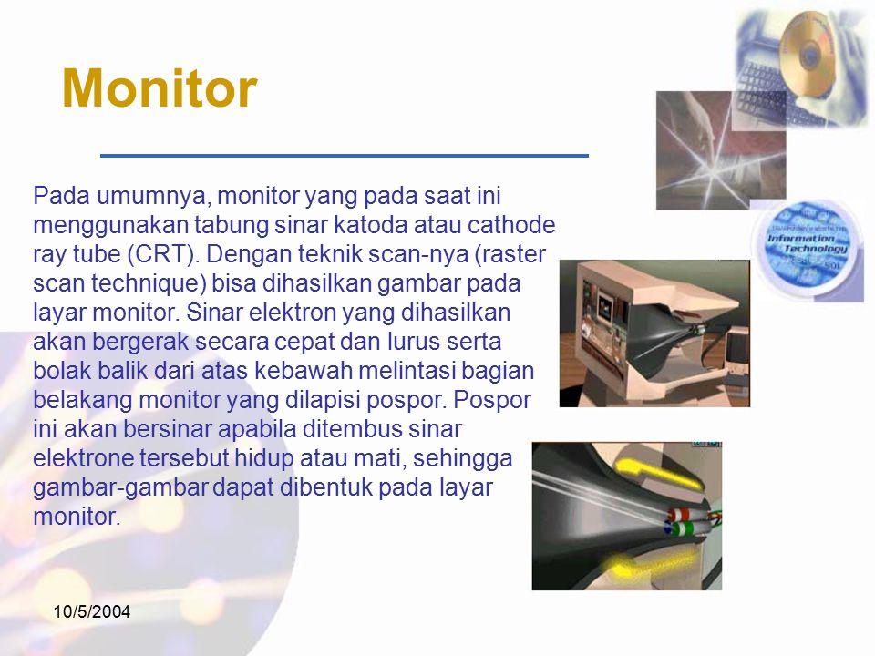 10/5/2004 Monitor Pada umumnya, monitor yang pada saat ini menggunakan tabung sinar katoda atau cathode ray tube (CRT).