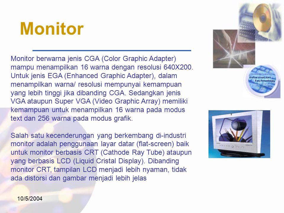 10/5/2004 Monitor Monitor berwarna jenis CGA (Color Graphic Adapter) mampu menampilkan 16 warna dengan resolusi 640X200.