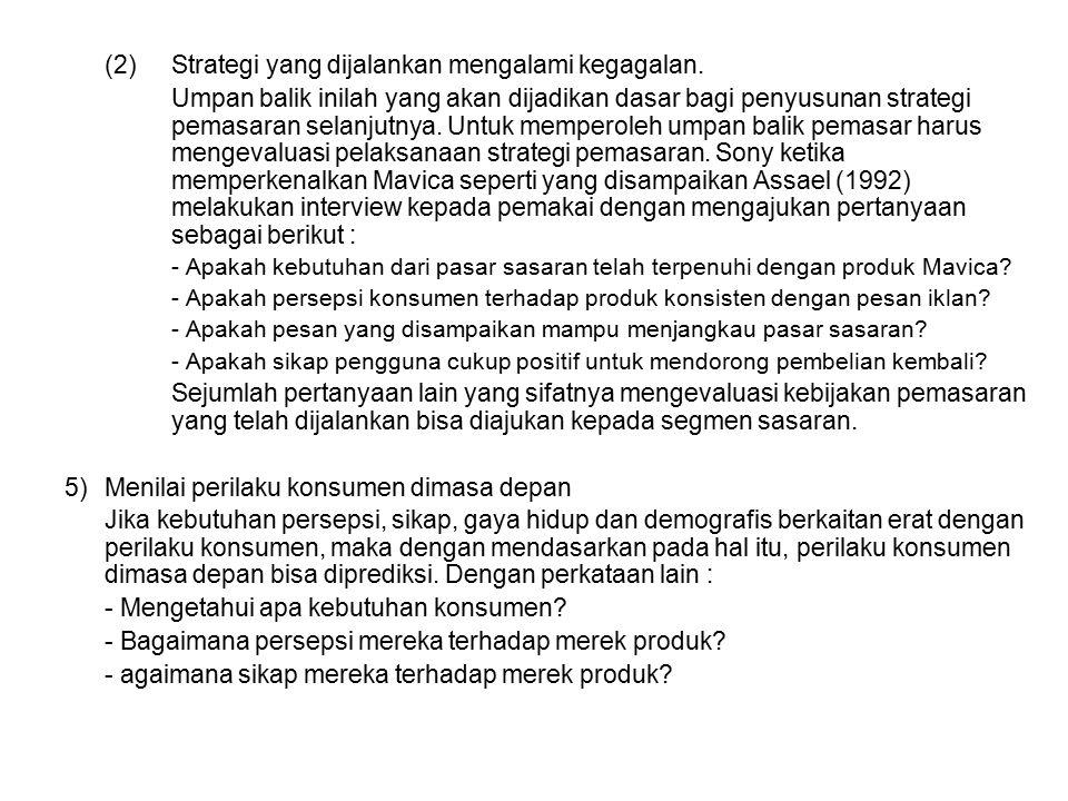 (2) Strategi yang dijalankan mengalami kegagalan. Umpan balik inilah yang akan dijadikan dasar bagi penyusunan strategi pemasaran selanjutnya. Untuk m