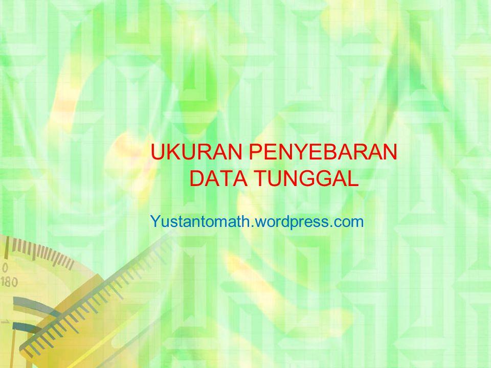 TUJUAN PEMBELAJARAN Peserta didik dapat memahami pengertian ukuran penyebaran data Peserta didik dapat memahami macam- macam ukuran penyebaran data Peserta didik dapat menentukan ukuran penyebaran data tunggal