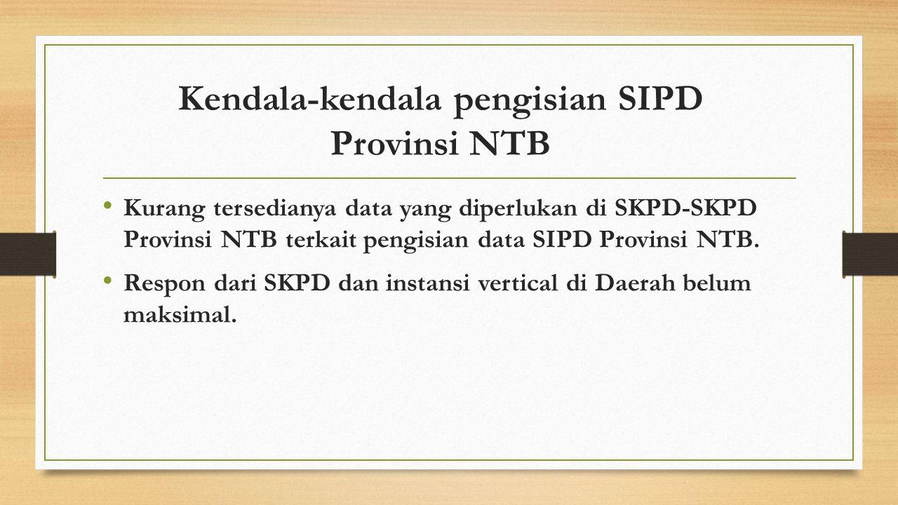 Kendala-kendala pengisian SIPD Provinsi NTB Kurang tersedianya data yang diperlukan di SKPD-SKPD Provinsi NTB terkait pengisian data SIPD Provinsi NTB