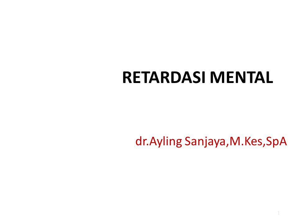 RETARDASI MENTAL dr.Ayling Sanjaya,M.Kes,SpA 1