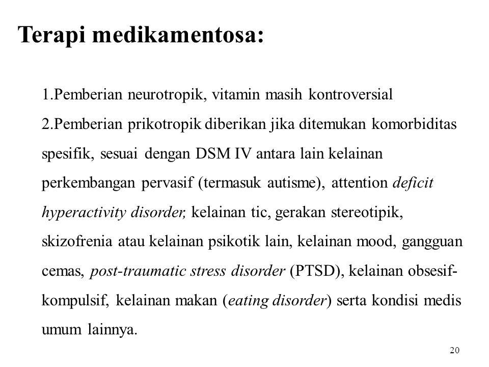 Terapi medikamentosa: 1.Pemberian neurotropik, vitamin masih kontroversial 2.Pemberian prikotropik diberikan jika ditemukan komorbiditas spesifik, ses