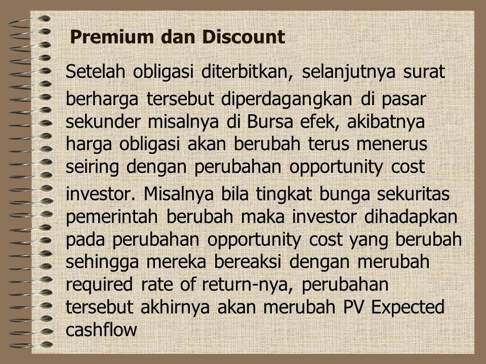 Penilaian Obligasi Suatu obligasi adalah hutang jangka panjang yang biasanya menjanjikan 2 cashflow pada investor 1. Nilai Principal pada saat maturit