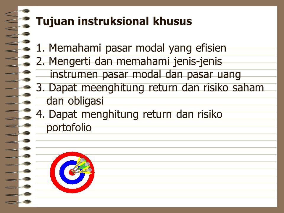 Tujuan instruksional khusus 1.Memahami pasar modal yang efisien 2.