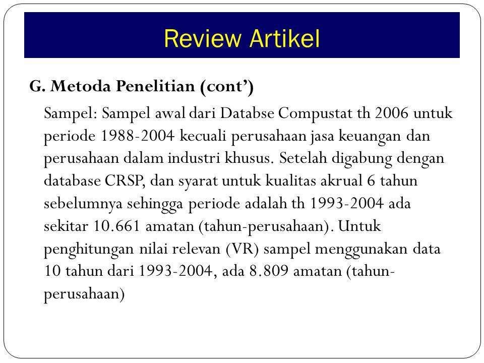 Review Artikel G. Metoda Penelitian (cont') Sampel: Sampel awal dari Databse Compustat th 2006 untuk periode 1988-2004 kecuali perusahaan jasa keuanga