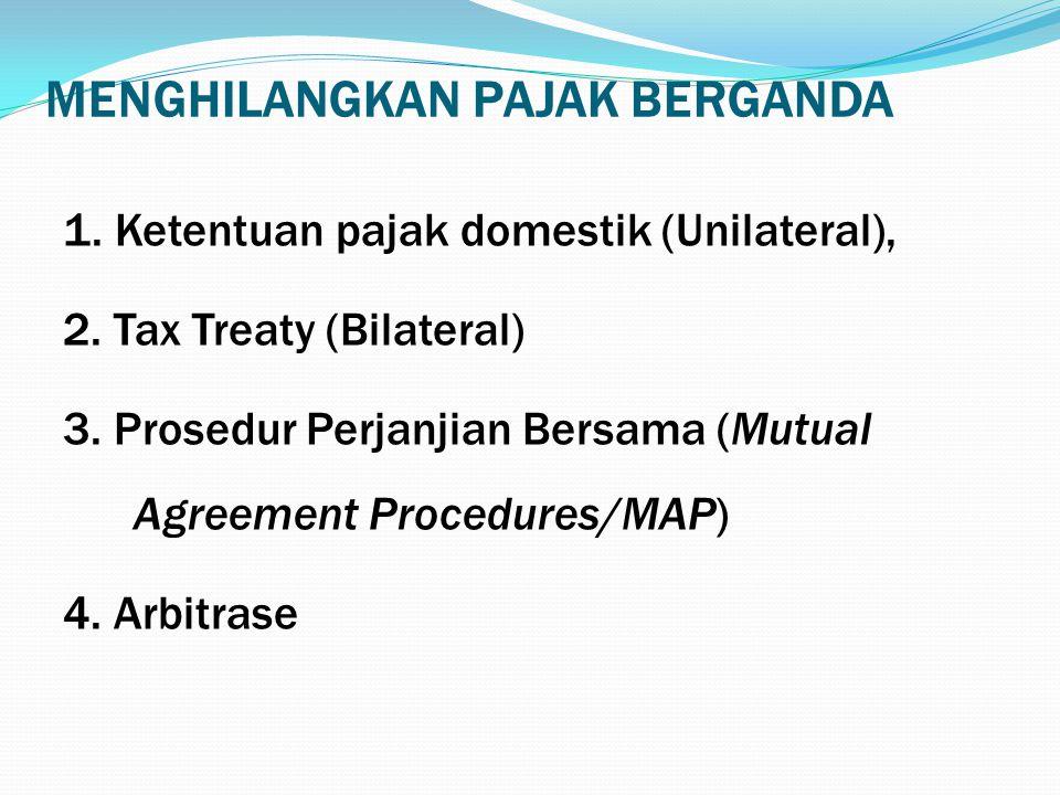 MENGHILANGKAN PAJAK BERGANDA 1.Ketentuan pajak domestik (Unilateral), 2.