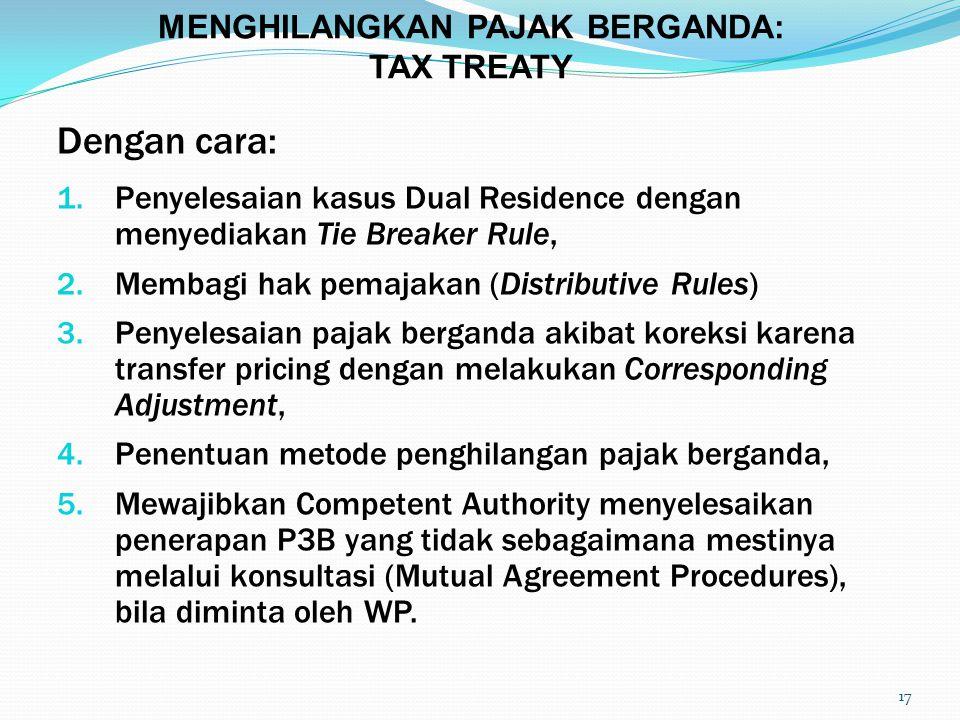 17 Dengan cara: 1.Penyelesaian kasus Dual Residence dengan menyediakan Tie Breaker Rule, 2.