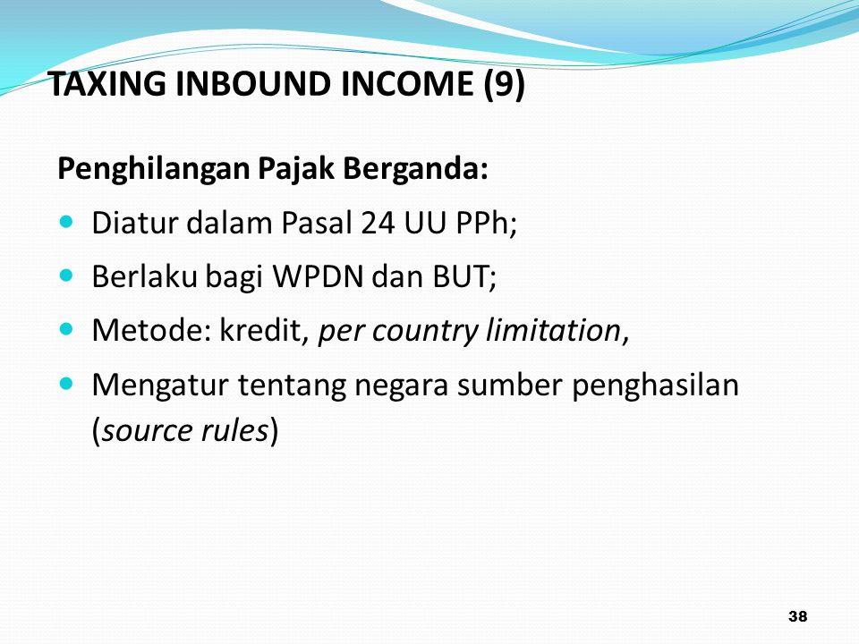 Penghilangan Pajak Berganda: Diatur dalam Pasal 24 UU PPh; Berlaku bagi WPDN dan BUT; Metode: kredit, per country limitation, Mengatur tentang negara sumber penghasilan (source rules) 38 TAXING INBOUND INCOME (9)