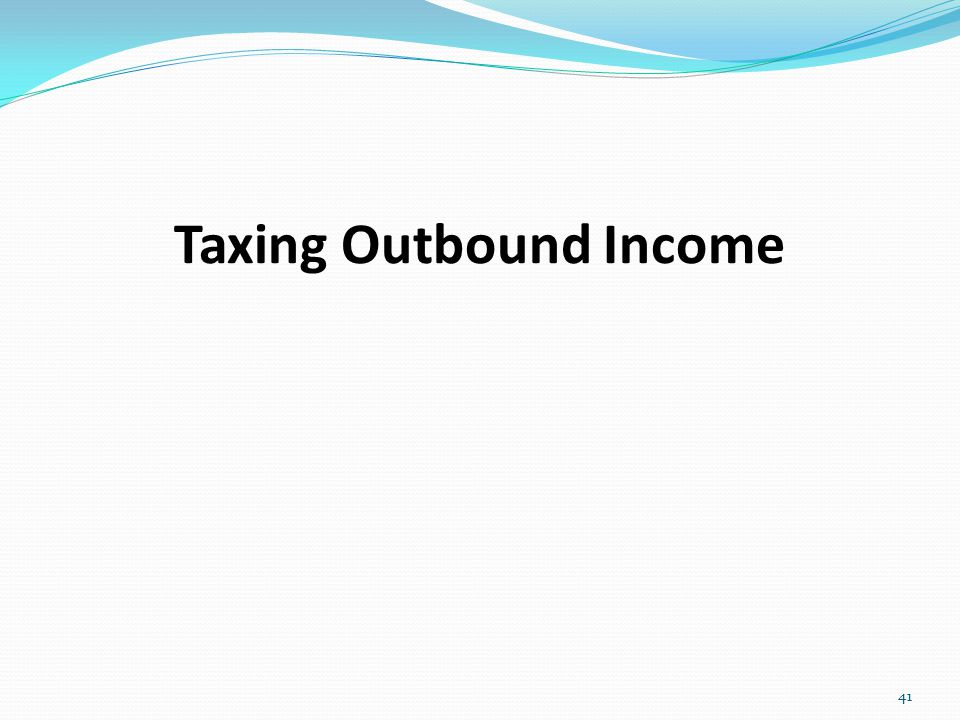 Taxing Outbound Income 41