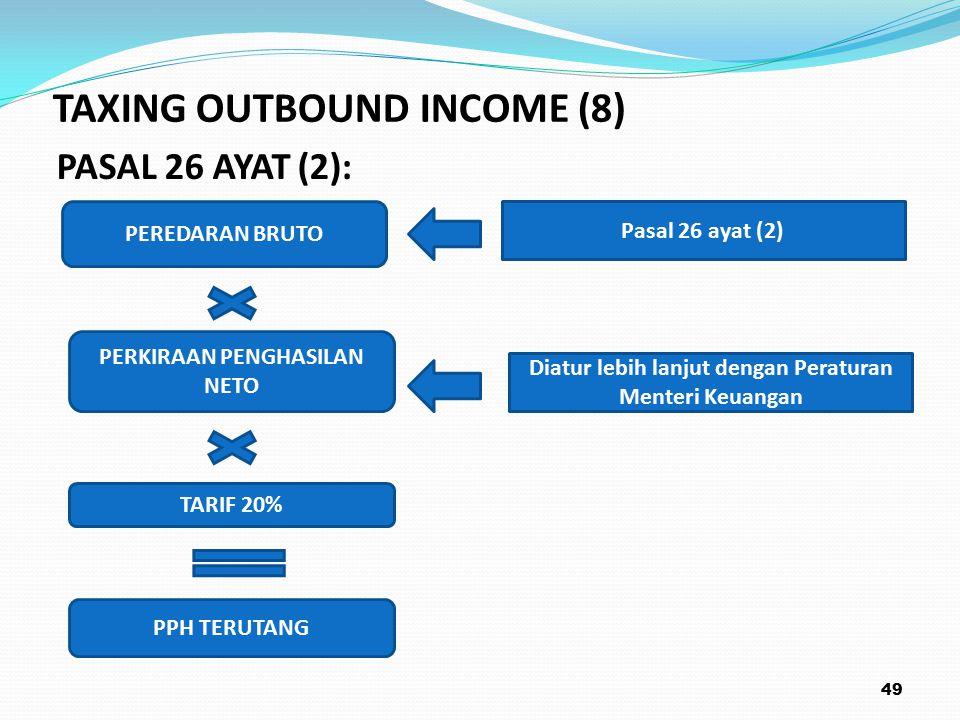 PASAL 26 AYAT (2): 49 PEREDARAN BRUTO TARIF 20% Pasal 26 ayat (2) PPH TERUTANG PERKIRAAN PENGHASILAN NETO Diatur lebih lanjut dengan Peraturan Menteri Keuangan TAXING OUTBOUND INCOME (8)