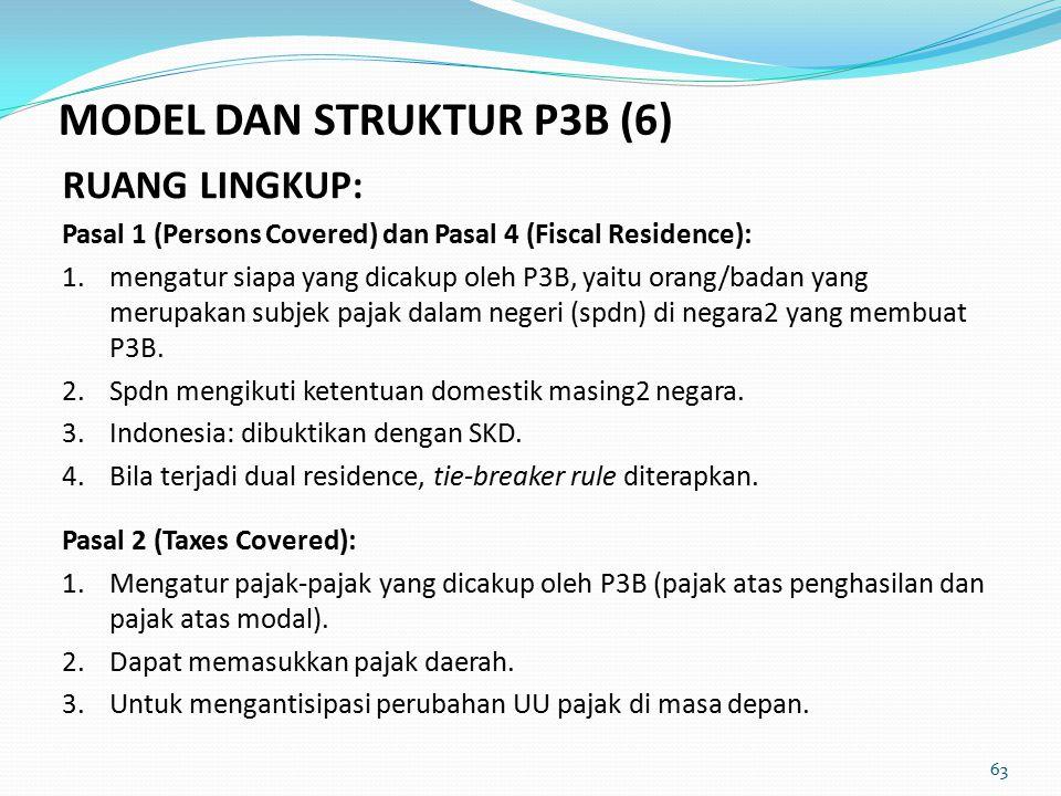 RUANG LINGKUP: Pasal 1 (Persons Covered) dan Pasal 4 (Fiscal Residence): 1.mengatur siapa yang dicakup oleh P3B, yaitu orang/badan yang merupakan subjek pajak dalam negeri (spdn) di negara2 yang membuat P3B.