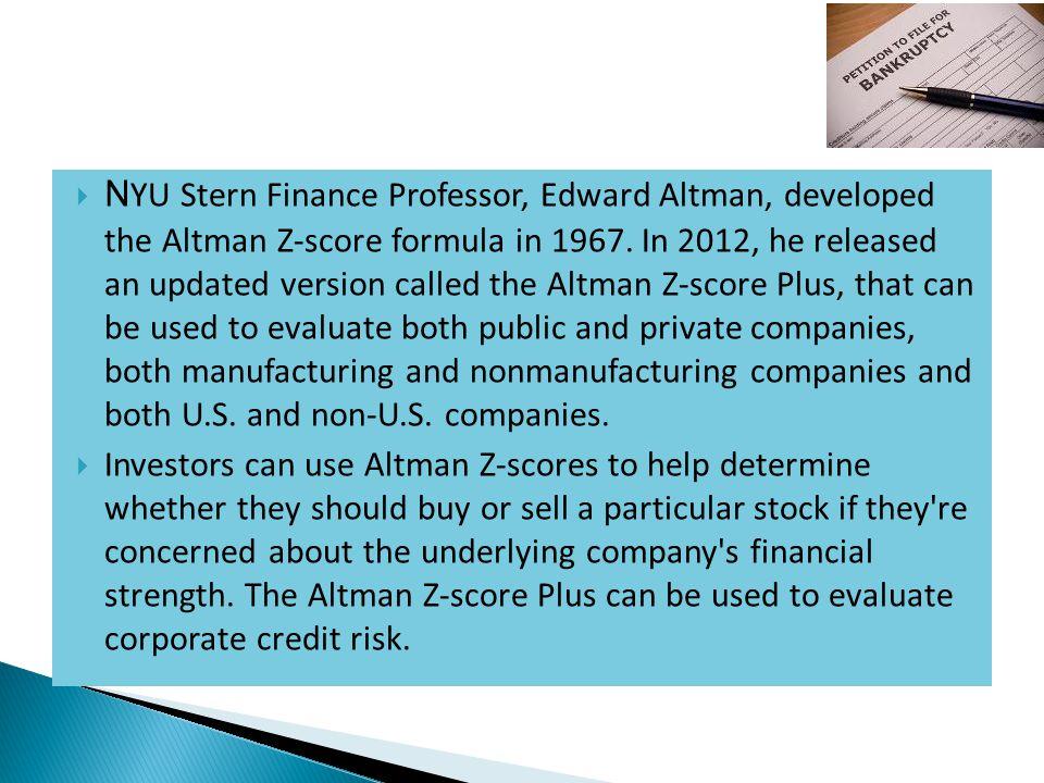 N YU Stern Finance Professor, Edward Altman, developed the Altman Z-score formula in 1967.