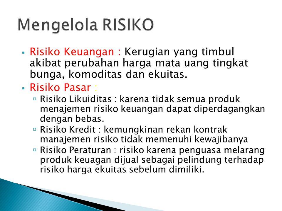  Risiko Keuangan : Kerugian yang timbul akibat perubahan harga mata uang tingkat bunga, komoditas dan ekuitas.