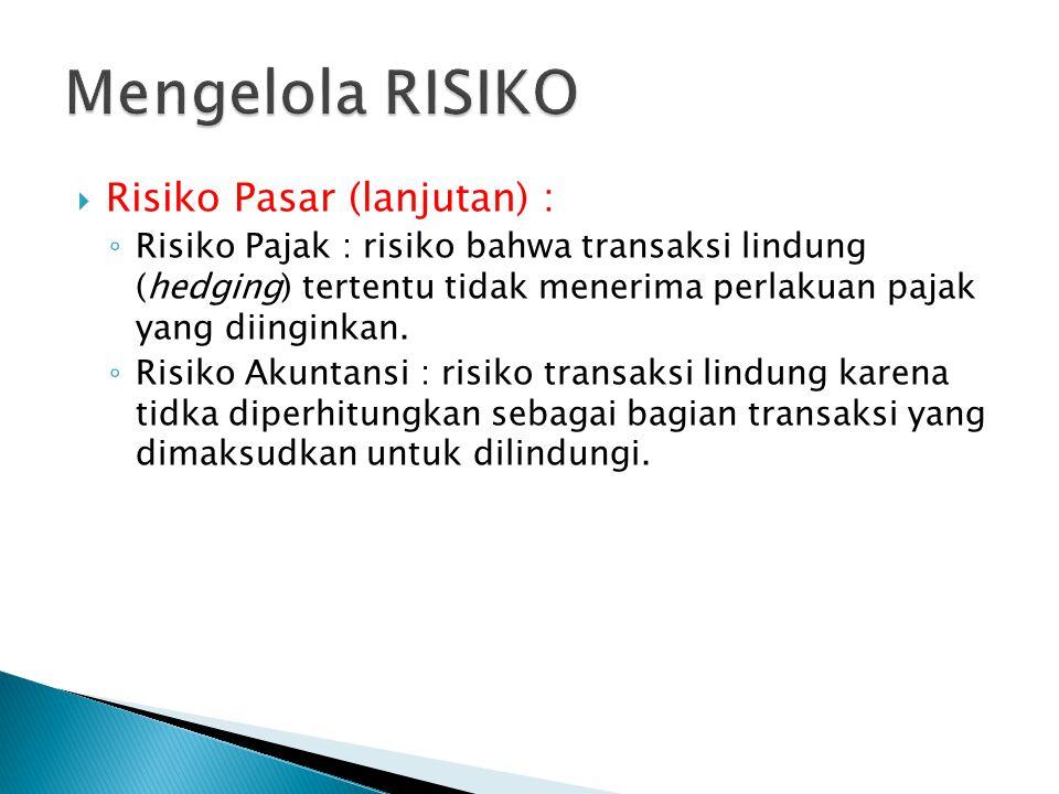  Risiko Pasar (lanjutan) : ◦ Risiko Pajak : risiko bahwa transaksi lindung (hedging) tertentu tidak menerima perlakuan pajak yang diinginkan.