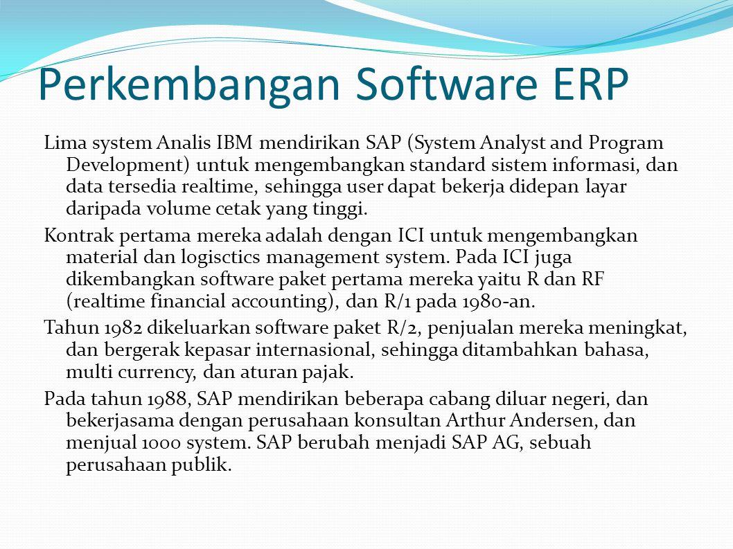 Perkembangan Software ERP Lima system Analis IBM mendirikan SAP (System Analyst and Program Development) untuk mengembangkan standard sistem informasi, dan data tersedia realtime, sehingga user dapat bekerja didepan layar daripada volume cetak yang tinggi.