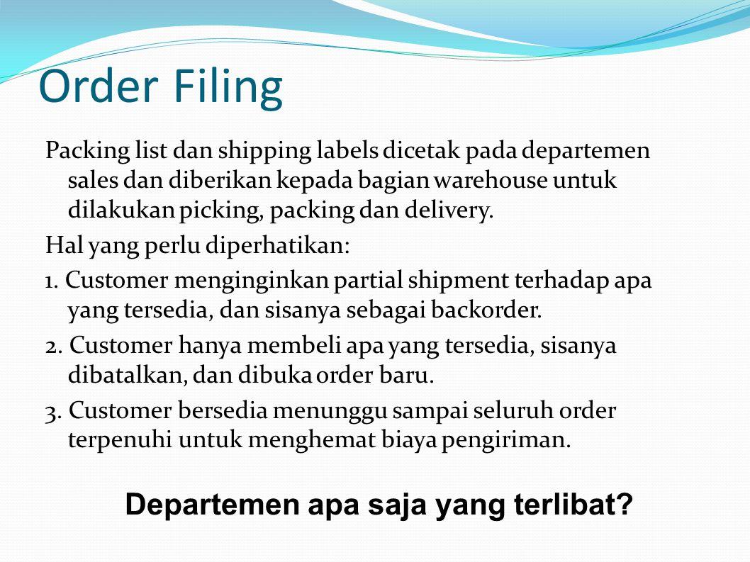 Order Filing Packing list dan shipping labels dicetak pada departemen sales dan diberikan kepada bagian warehouse untuk dilakukan picking, packing dan delivery.