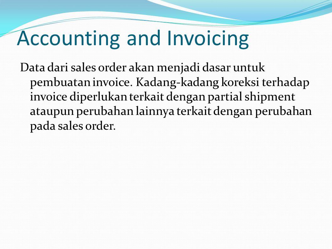 Accounting and Invoicing Data dari sales order akan menjadi dasar untuk pembuatan invoice.