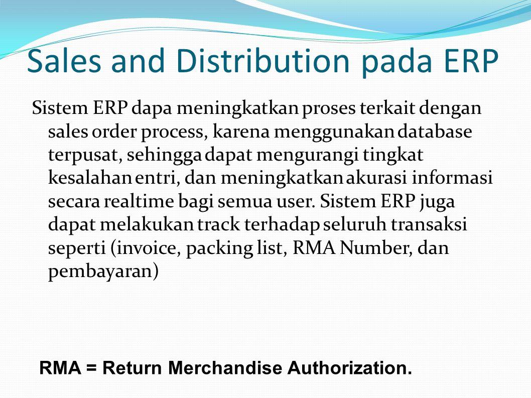 Sales and Distribution pada ERP Sistem ERP dapa meningkatkan proses terkait dengan sales order process, karena menggunakan database terpusat, sehingga dapat mengurangi tingkat kesalahan entri, dan meningkatkan akurasi informasi secara realtime bagi semua user.