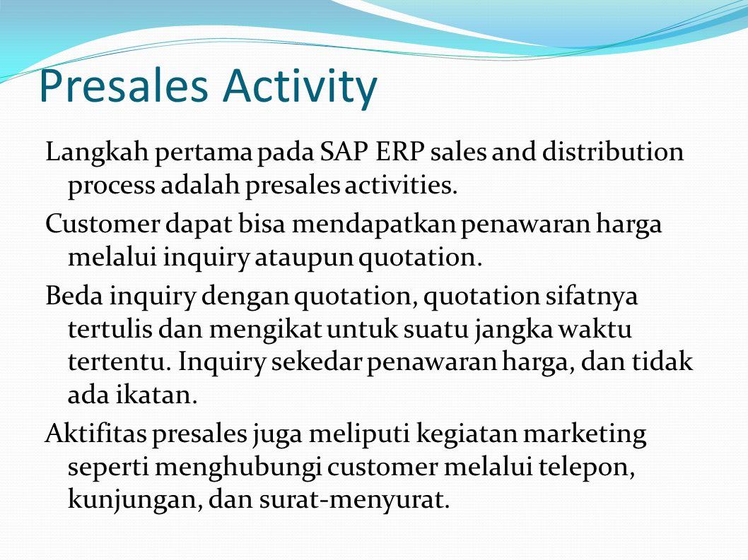 Presales Activity Langkah pertama pada SAP ERP sales and distribution process adalah presales activities.