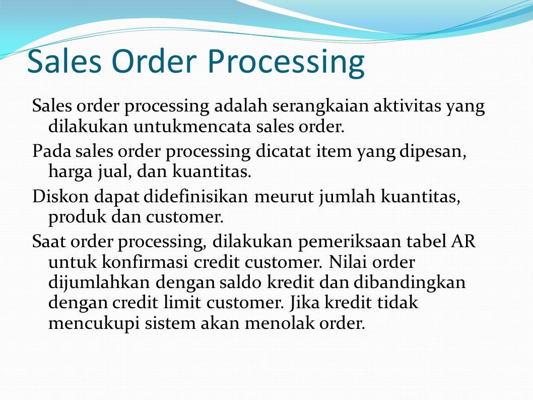 Sales Order Processing Sales order processing adalah serangkaian aktivitas yang dilakukan untukmencata sales order.