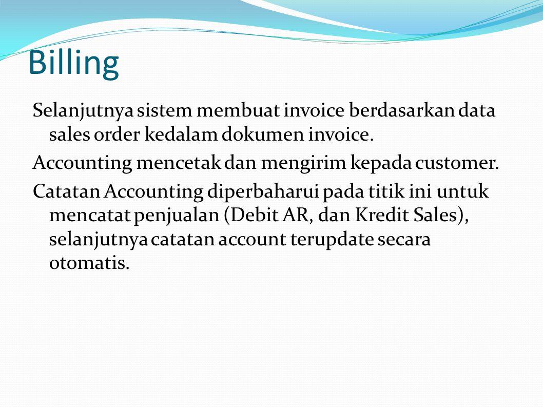 Billing Selanjutnya sistem membuat invoice berdasarkan data sales order kedalam dokumen invoice.