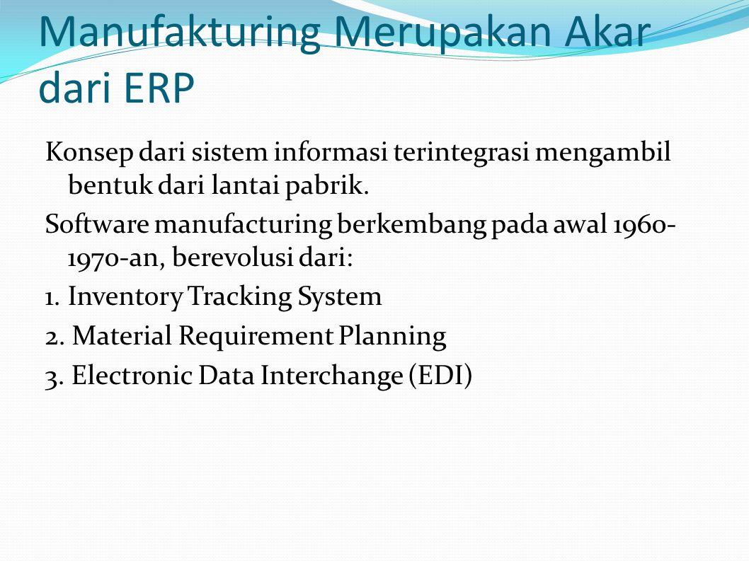 Manufakturing Merupakan Akar dari ERP Konsep dari sistem informasi terintegrasi mengambil bentuk dari lantai pabrik.