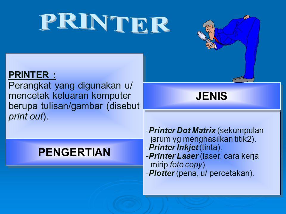 PRINTER : Perangkat yang digunakan u/ mencetak keluaran komputer berupa tulisan/gambar (disebut print out). PRINTER : Perangkat yang digunakan u/ menc