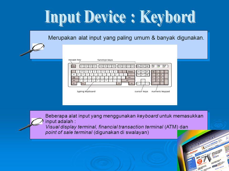 Merupakan alat input yang paling umum & banyak digunakan. Beberapa alat input yang menggunakan keyboard untuk memasukkan input adalah : Visual display
