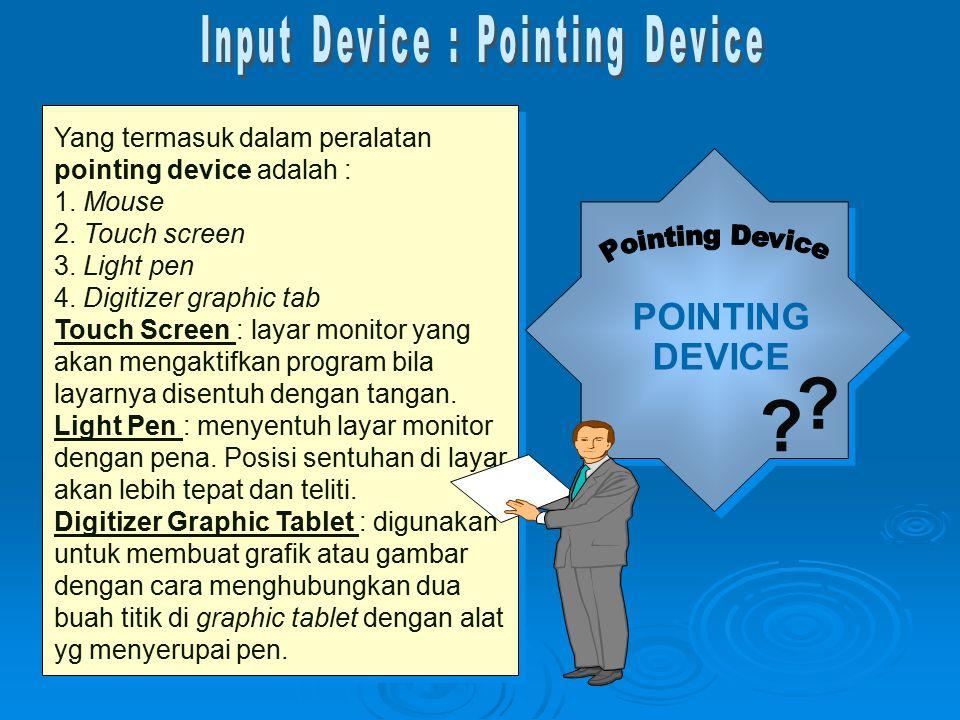 Yang termasuk dalam peralatan pointing device adalah : 1. Mouse 2. Touch screen 3. Light pen 4. Digitizer graphic tab Touch Screen : layar monitor yan
