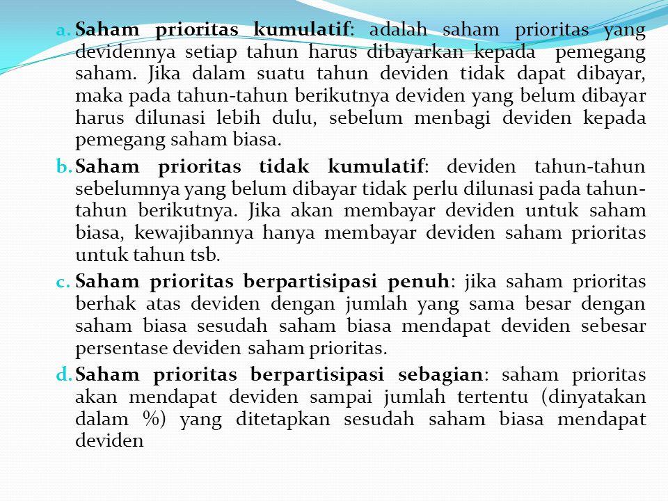 a. Saham prioritas kumulatif: adalah saham prioritas yang devidennya setiap tahun harus dibayarkan kepada pemegang saham. Jika dalam suatu tahun devid