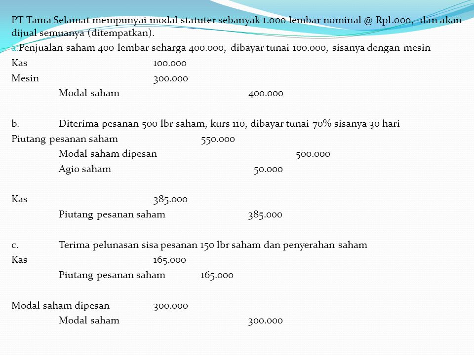 PT Tama Selamat mempunyai modal statuter sebanyak 1.000 lembar nominal @ Rpl.000,- dan akan dijual semuanya (ditempatkan).