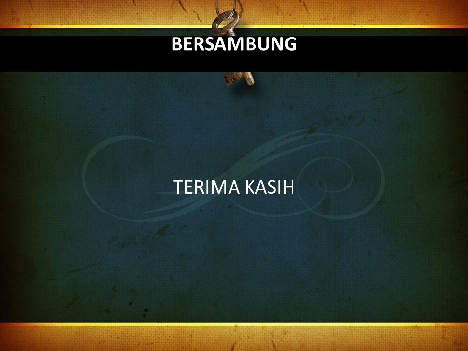 BERSAMBUNG TERIMA KASIH