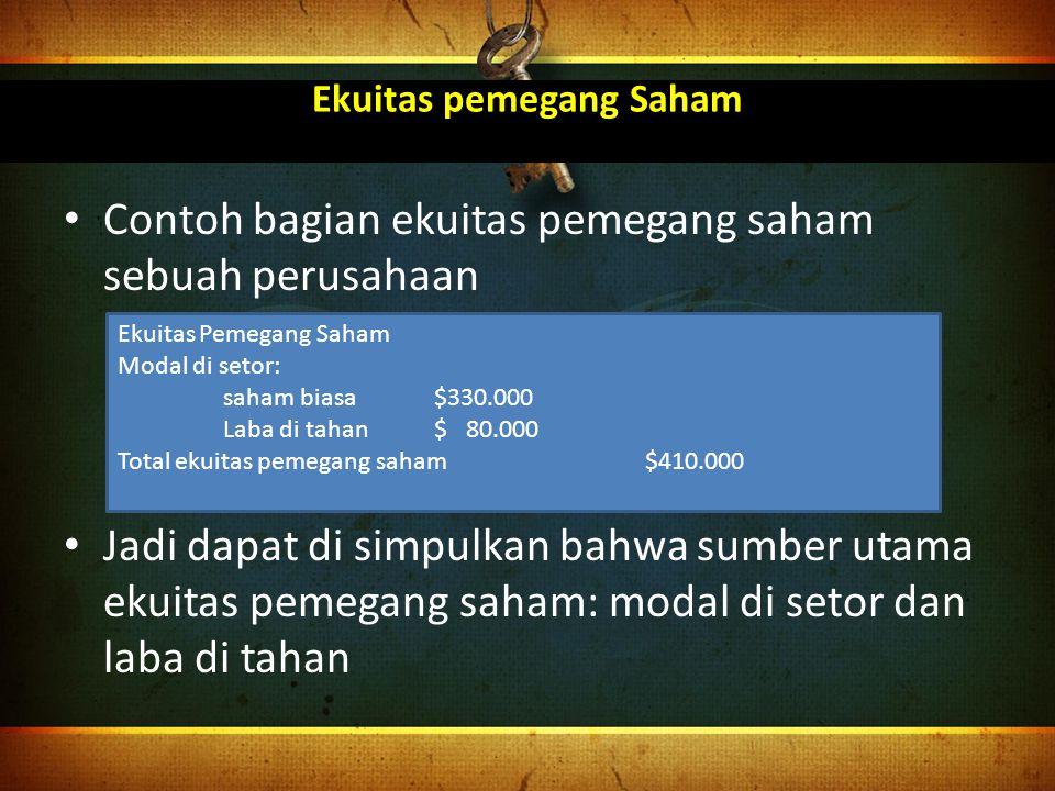 Ekuitas pemegang Saham Contoh bagian ekuitas pemegang saham sebuah perusahaan Jadi dapat di simpulkan bahwa sumber utama ekuitas pemegang saham: modal