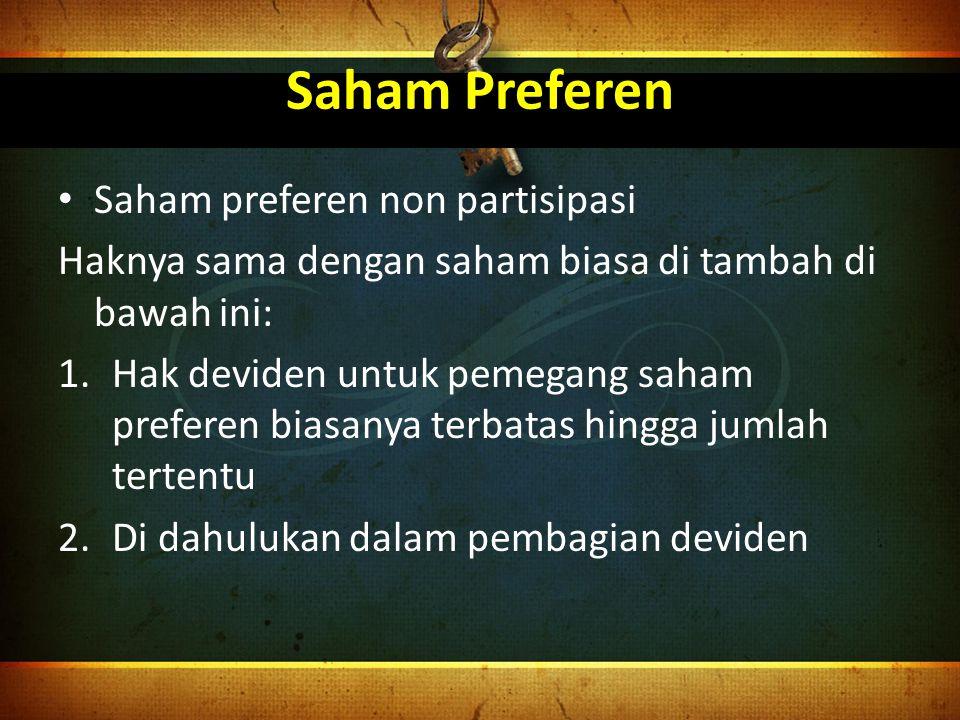 Saham Preferen Saham preferen non partisipasi Haknya sama dengan saham biasa di tambah di bawah ini: 1.Hak deviden untuk pemegang saham preferen biasa