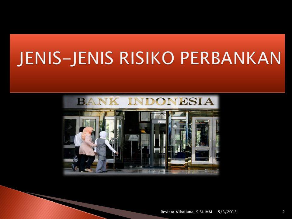  Penerapan manajemen risiko perbankan di Indonesia diatur dalam peraturan Bank Indonesia Nomor 5/8/PBI/2003 tanggal 19 mei 2003 tentang Penerapan manajeman Risiko bagi Bank Umum.