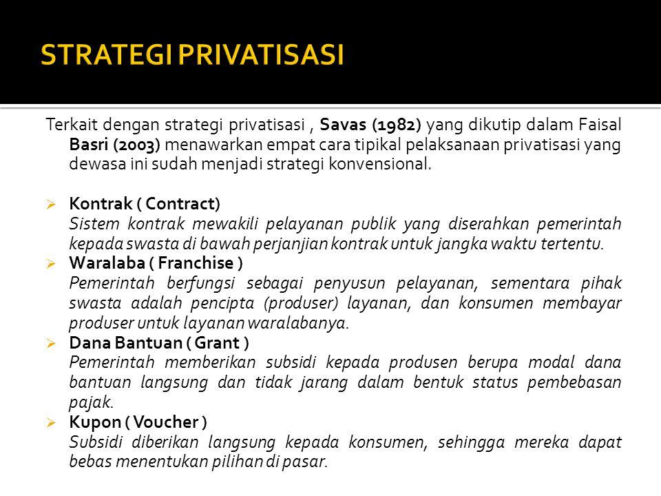 Savas juga memaparkan strategi umum melakukan privatisasi yaitu:  Pelepasan ( Divesment ) Strategi pelepasan mencakup penjualan perusahaan-perusahaan negara (BUMN) kepada pembeli tertentu dan/atau penjualan saham perusahaan melalui pasar modal.