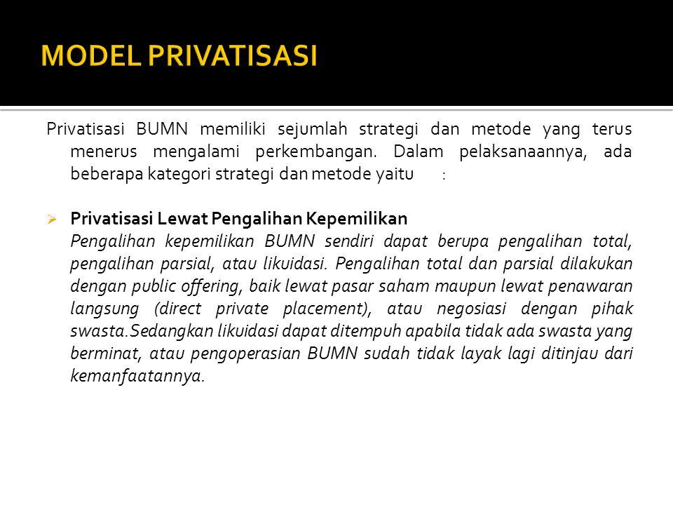  Privatisasi Lewat Pengalihan Tim Manajamen Privatisasi lewat pengalihan tim manajemen, antara lain dengan menyewa tim manajemen swasta untuk mengelola bagian otonom suatu BUMN yang menyediakan public goods.
