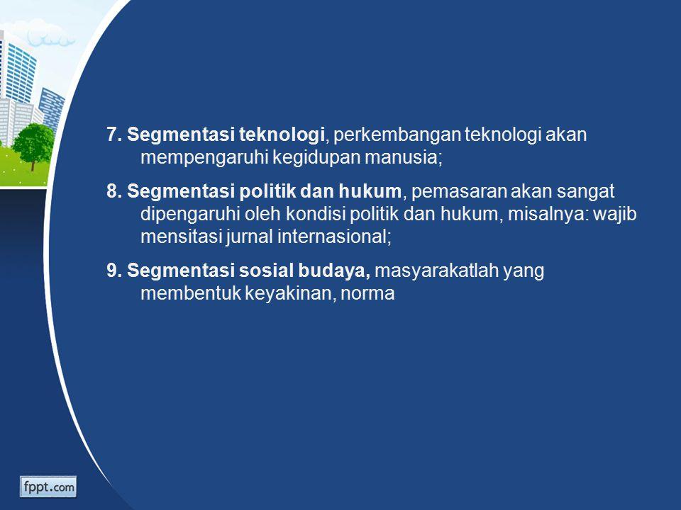 7.Segmentasi teknologi, perkembangan teknologi akan mempengaruhi kegidupan manusia; 8.